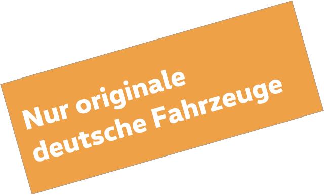 Nur originale deutsche Fahrzeuge